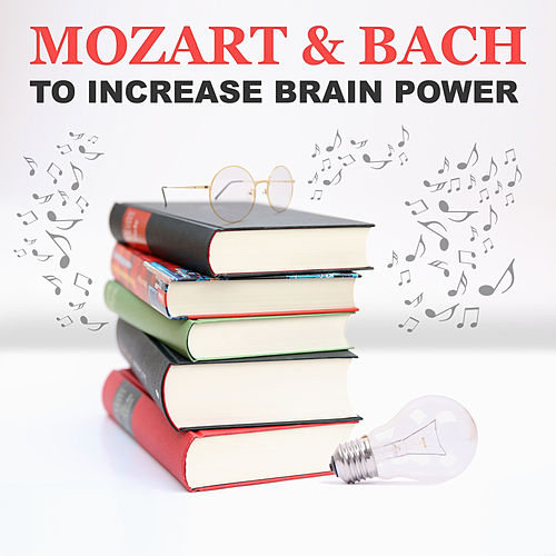 Mozart & Bach to Increase Brain Power: Best Classical Music for Learning, Studying, Concentration by Classical Study Music Ensemble