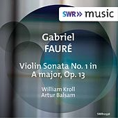 Play & Download Fauré: Violin Sonata No. 1 in A Major, Op. 13 by WILLIAM KROLL | Napster