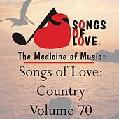 Songs of Love: Country, Vol. 70 by Various Artists