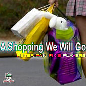Play & Download A Shopping We Will Go by Peter Pan Pixie Players | Napster