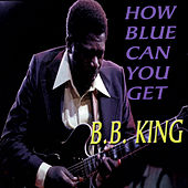 Play & Download How Blue Can You Get by B.B. King | Napster