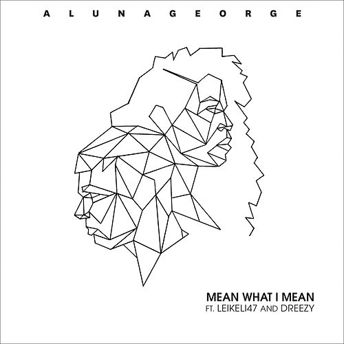 Mean What I Mean by AlunaGeorge