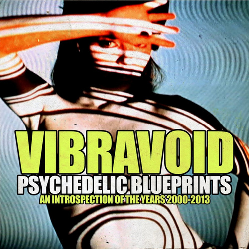 Psychedelic Blueprints (An Introspection of the Years 2000-2013) von Vibravoid