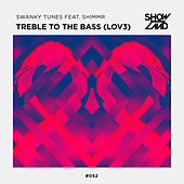 Treble To The Bass (LOV3) by Swanky Tunes