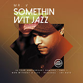 Play & Download Somethin' Wit' Jazz: 10 Year Anniversary Remixes, Pt. 1 by Mr. V | Napster