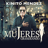Play & Download Las Mujeres Grandeando by Kinito Méndez | Napster