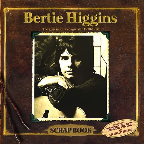 Scrap Book (The Genesis of a Songwriter 1970-1980) by Bertie Higgins