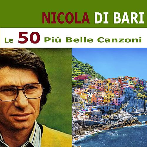 Play & Download Le 50 Più Belle Canzoni by Nicola Di Bari | Napster