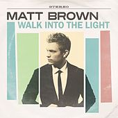 Play & Download Walk Into the Light by The Matt Brown | Napster