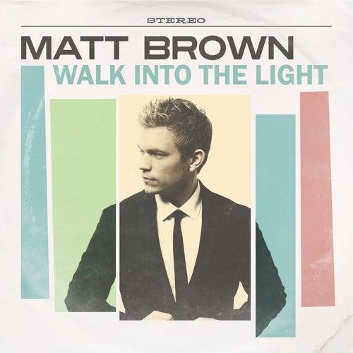 Walk Into the Light by The Matt Brown