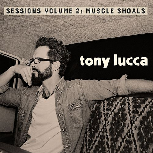 Play & Download Sessions Vol. 2: Muscle Shoals by Tony Lucca | Napster