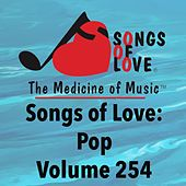 Play & Download Songs of Love: Pop, Vol. 254 by Various Artists | Napster