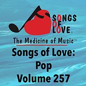 Play & Download Songs of Love: Pop, Vol. 257 by Various Artists | Napster
