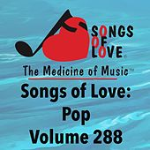 Play & Download Songs of Love: Pop, Vol. 288 by Various Artists | Napster
