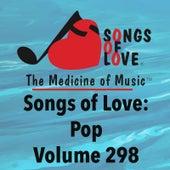 Songs of Love: Pop, Vol. 298 von Various Artists