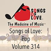 Play & Download Songs of Love: Pop, Vol. 314 by Various Artists | Napster