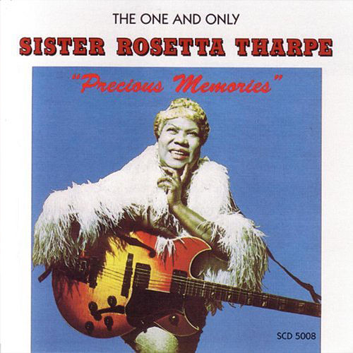 Play & Download Precious Memories by Sister Rosetta Tharpe | Napster