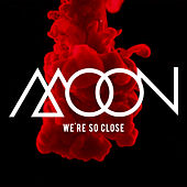 Play & Download We're So Close by Moon | Napster