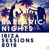 Balearic Nights (Ibiza Sessions 2016) by Various Artists
