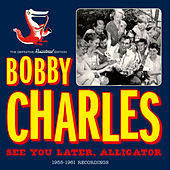 Play & Download See You Later, Alligator: 1955-1961 Recordings by Bobby Charles | Napster