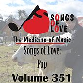 Play & Download Songs of Love: Pop, Vol. 351 by Various Artists | Napster