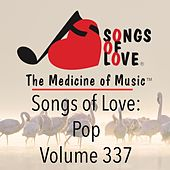 Play & Download Songs of Love: Pop, Vol. 337 by Various Artists | Napster