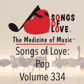 Songs of Love: Pop, Vol. 334 von Various Artists
