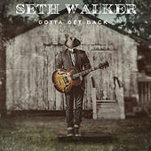 Play & Download Gotta Get Back by Seth Walker | Napster