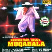 Play & Download Hum Se Hai Muqabala - Kadalan (With Jhankar Beats) (Original Motion Picture Soundtrack) by Various Artists | Napster