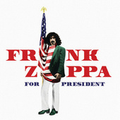 Play & Download Frank Zappa For President by Frank Zappa | Napster