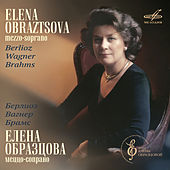 Play & Download Berlioz, Wagner, Brahms: Vocal Cycles by Elena Obraztsova | Napster
