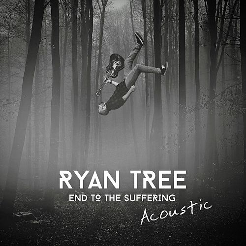 Play & Download End to the Suffering (Acoustic) by Ryan Tree | Napster