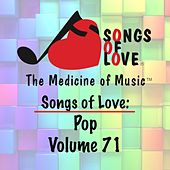 Play & Download Songs of Love: Pop, Vol. 71 by Various Artists | Napster
