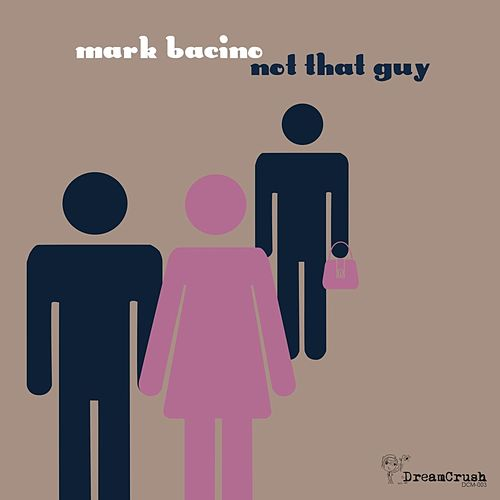 Play & Download Not That Guy by Mark Bacino | Napster