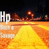 Born a Savage by HP (Rap Hip Hop)