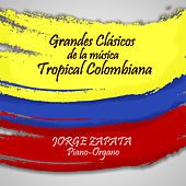 Play & Download Grandes Clasicos de la Musica Tropical Colombiana by Jorge Zapata | Napster