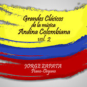 Play & Download Grandes Clasicos de la Musica Andina Colombiana, vol. 2 by Jorge Zapata | Napster