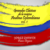 Play & Download Grandes Clasicos de la Musica Andina Colombiana, vol. 1 by Jorge Zapata | Napster