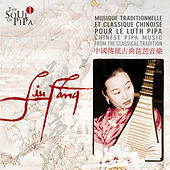The Soul of Pipa (1) - Chinese Traditional Music von Liu Fang