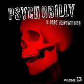 Play & Download Psychobilly: B Side Seductions, Vol. 13 by Various Artists | Napster