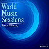 Play & Download World Music Sessions: Peace Offering, Vol. 10 by Various Artists | Napster
