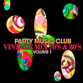 Play & Download Party Music Club: Vintage Mix 70's & 80's, Vol. 1 by Various Artists | Napster