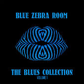 Play & Download Blue Zebra Room: The Blues Collection, Vol. 1 by Various Artists | Napster