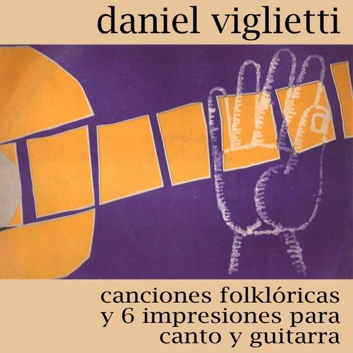 Play & Download Canciones Folklóricas y 6 Impresiones para Canto y Guitarra by Daniel Viglietti | Napster