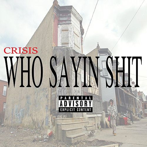Play & Download Who Sayin Shit by Crisis | Napster