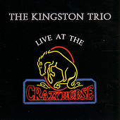 Live at the Crazy Horse by The Kingston Trio