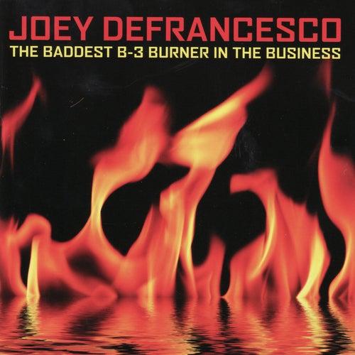 The Baddest B-3 Burner in the Business by Joey DeFrancesco