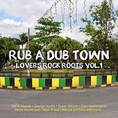 Play & Download Rub A Dub Town Lovers Rock Roots Vol.1 by Various Artists | Napster