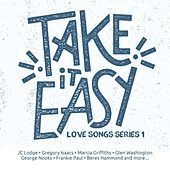 Play & Download Take It Easy Love Songs Series 1 by Various Artists | Napster