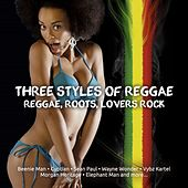 Play & Download Three Styles of Reggae Dancehall, Roots, Lovers Rock by Various Artists | Napster